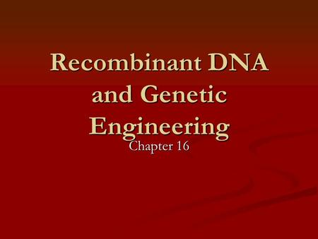 Recombinant DNA and Genetic Engineering Chapter 16.