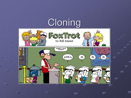 Cloning. What is cloning? Cloning is the process of making a genetically identical organism or cell through nonsexual means.