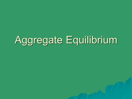 Aggregate Equilibrium. Review: AD, SRAS, & LRAS  AD = Sum of all demands for all the goods and services in all final markets  AD = C + G + I + X - M.