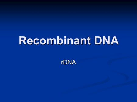 "Recombinant DNA rDNA. ""rDNA"" contains DNA from 2 or more different sources contains DNA from 2 or more different sources the DNA has been ""spliced"" together!"
