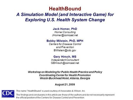 HealthBound A Simulation Model (and Interactive Game) for Exploring U.S. Health System Change Workshop on Modeling for Public Health Practice and Policy.