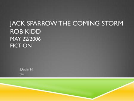 JACK SPARROW THE COMING STORM ROB KIDD MAY 22/2006 FICTION Devin H. 7 th.