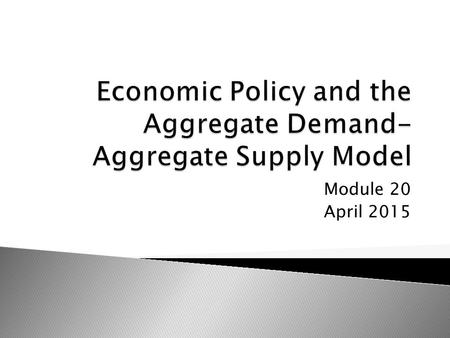 Module 20 April 2015.  John Maynard Keyne – Keynesian economics – the idea that if the economy is in trouble, the government should correct it by spending.