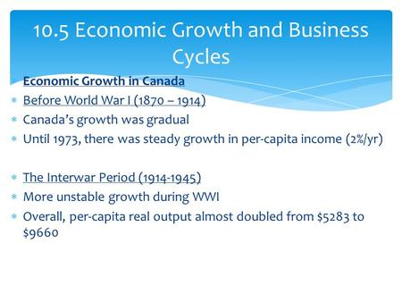  Economic Growth in Canada  Before World War I (1870 – 1914)  Canada's growth was gradual  Until 1973, there was steady growth in per-capita income.