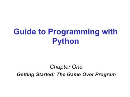 Guide to Programming with Python Chapter One Getting Started: The Game Over Program.
