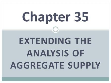 EXTENDING THE ANALYSIS OF AGGREGATE SUPPLY Chapter 35.