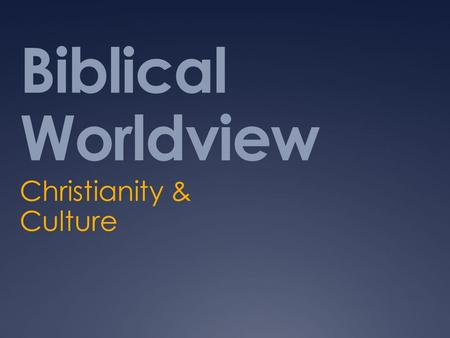 Biblical Worldview Christianity & Culture. Define it…  Worldview: a particular philosophy of life or conception of the world: I have broadened my worldview.