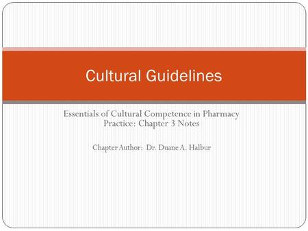 Essentials of Cultural Competence in Pharmacy Practice: Chapter 3 Notes Chapter Author: Dr. Duane A. Halbur Cultural Guidelines.