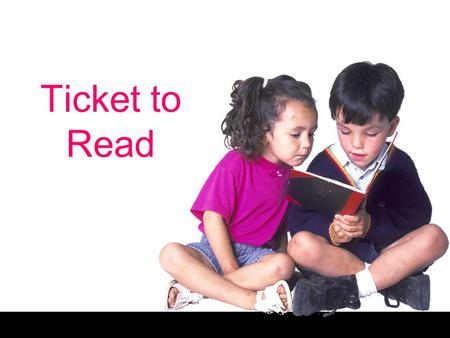 Ticket to Read. What is Ticket to Read? A fun and motivating online reading program Helps students become active readers Designed for grades K–6 2 components.