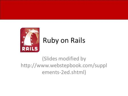 Ruby on Rails (Slides modified by  ements-2ed.shtml)