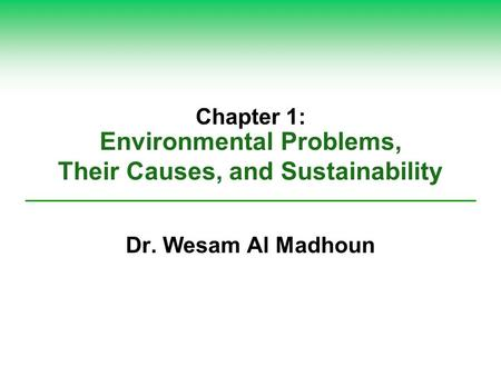 Environmental Problems, Their Causes, and Sustainability Chapter 1: Dr. Wesam Al Madhoun.