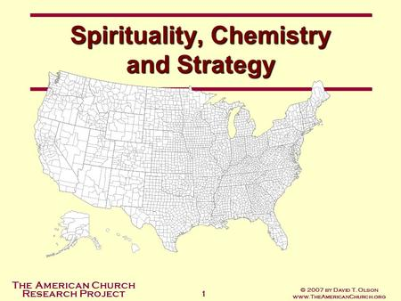 The American Church Research Project © 2007 by David T. Olson www.TheAmericanChurch.org 1 Spirituality, Chemistry and Strategy.