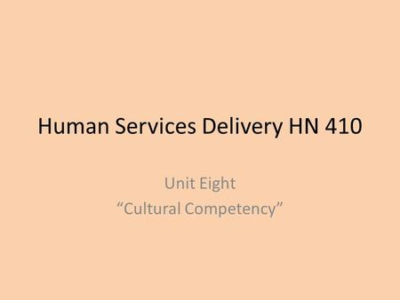 "Human Services Delivery HN 410 Unit Eight ""Cultural Competency"""