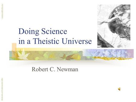 Doing Science in a Theistic Universe Robert C. Newman Abstracts of Powerpoint Talks - newmanlib.ibri.org -newmanlib.ibri.org.