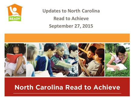 Updates to North Carolina Read to Achieve September 27, 2015.