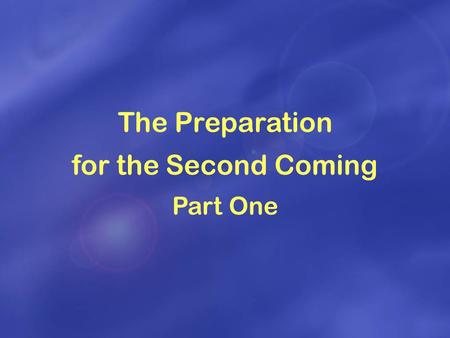 The Preparation for the Second Coming Part One. Jesus Second Coming Persecution In Rome Patriarchs United Kingdom Divided Kingdom Papal Captivity Preparation.