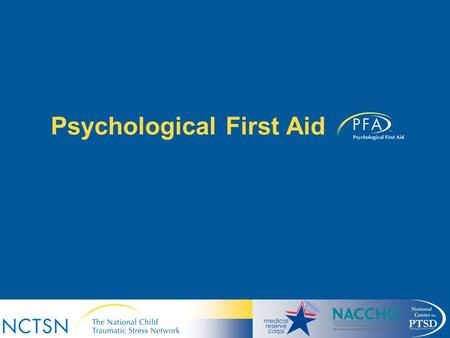 Psychological First Aid. Learning Objectives At the end of this course, participants will be able to: –Identify the basic objectives and intervention.