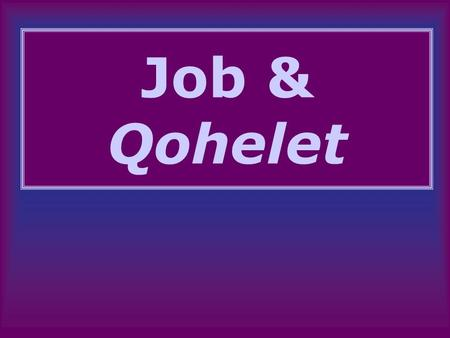 "Job & Qohelet. Job--Outline Prologue1:1-2:13 Job's ""Birthday Curse""3:1-26 Dialogue with ""Friends""4:1-31:40 Elihu's discourse32:1-37:24 Yahweh's 1 st Speech38:1-39:30."