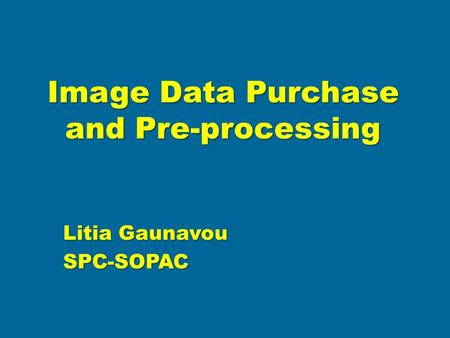 Image Data Purchase and Pre-processing Litia Gaunavou SPC-SOPAC.