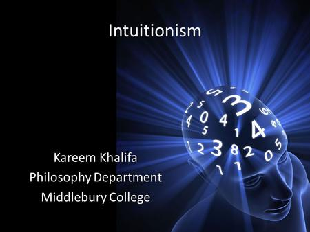Intuitionism Kareem Khalifa Philosophy Department Middlebury College.