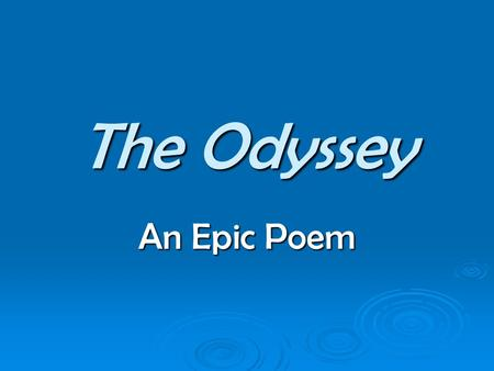 "The Odyssey An Epic Poem. Epics  EPIC : from the Greek word _______, which originally meant ""________,"" but later ""__________"" or ""________."""