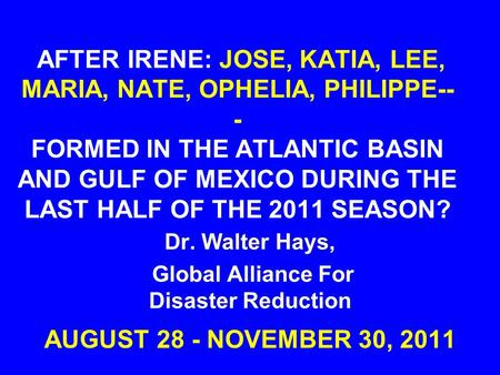 AFTER IRENE: JOSE, KATIA, LEE, MARIA, NATE, OPHELIA, PHILIPPE-- - FORMED IN THE ATLANTIC BASIN AND GULF OF MEXICO DURING THE LAST HALF OF THE 2011 SEASON?