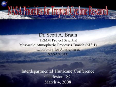 March 4, 2008 Interdepartmental Hurricane Conference, Charleston, SC Dr. Scott A. Braun TRMM Project Scientist Mesoscale Atmospheric Processes Branch (613.1)