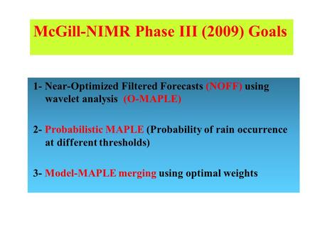 1- Near-Optimized Filtered Forecasts (NOFF) using wavelet analysis (O-MAPLE) 2- Probabilistic MAPLE (Probability of rain occurrence at different thresholds)