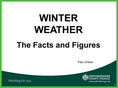 1 WINTER WEATHER The Facts and Figures Paul Wilson.