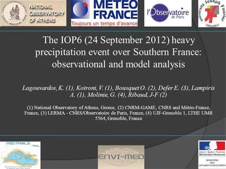 The IOP6 (24 September 2012) heavy precipitation event over Southern France: observational and model analysis Lagouvardos, K. (1), Kotroni, V. (1), Bousquet.