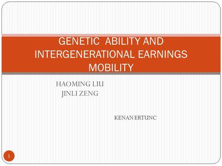 HAOMING LIU JINLI ZENG KENAN ERTUNC GENETIC ABILITY AND INTERGENERATIONAL EARNINGS MOBILITY 1.