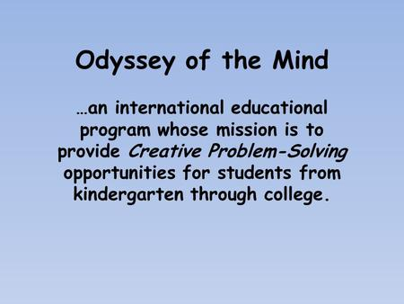 Odyssey of the Mind …an international educational program whose mission is to provide Creative Problem-Solving opportunities for students from kindergarten.