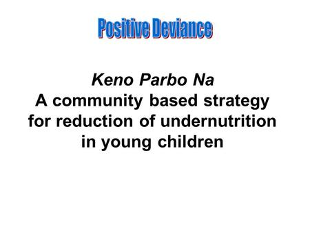 Keno Parbo Na A community based strategy for reduction of undernutrition in young children.
