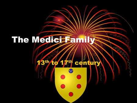 The Medici Family 13 th to 17 th century. Power and Wealth The Medici family was an influential family from Florence The family produced three popes and.