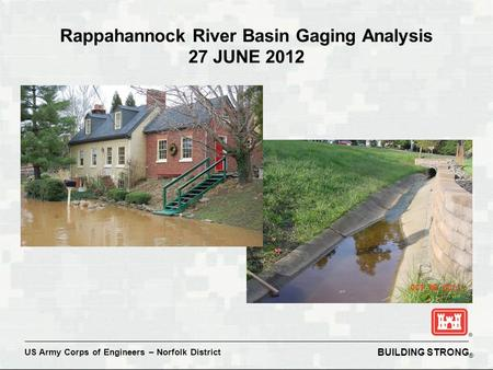 BUILDING STRONG ® US Army Corps of Engineers – Norfolk District Rappahannock River Basin Gaging Analysis 27 JUNE 2012.