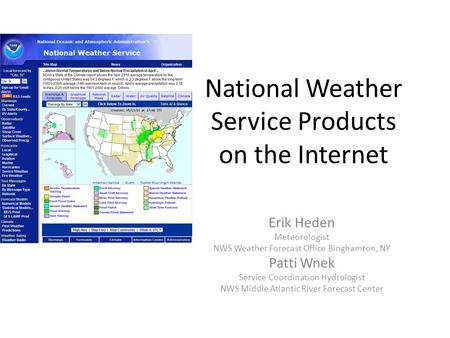 National Weather Service Products on the Internet Erik Heden Meteorologist NWS Weather Forecast Office Binghamton, NY Patti Wnek Service Coordination Hydrologist.