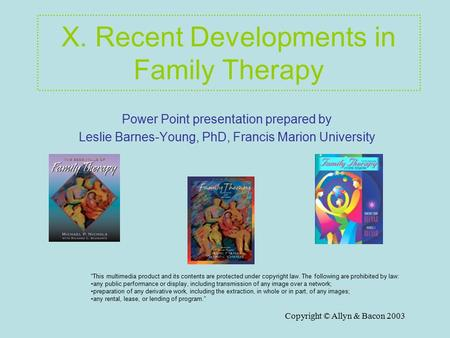 Copyright © Allyn & <strong>Bacon</strong> 2003 X. Recent Developments in Family Therapy Power Point presentation prepared by Leslie Barnes-Young, PhD, <strong>Francis</strong> Marion University.