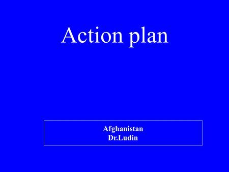 Action plan Afghanistan Dr.Ludin. Action Plan for 2009 Policy, Program and Coordination Finalization of revised national nutrition policy including IYCF(done)