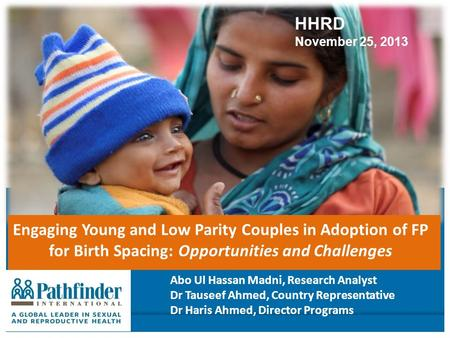 Engaging Young and Low Parity Couples in Adoption of FP for Birth Spacing: Opportunities and Challenges Abo Ul Hassan Madni, Research Analyst Dr Tauseef.