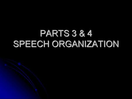 PARTS 3 & 4 SPEECH ORGANIZATION. Selecting a topic Subject - a broad area of knowledge Subject - a broad area of knowledge Topic- some specific aspect.