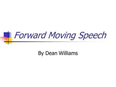 Forward Moving Speech By Dean Williams.