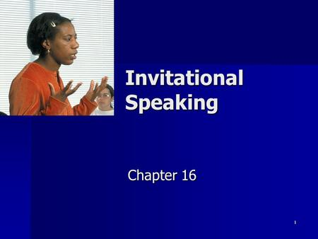 1 Invitational Speaking Chapter 16. 2 Invitational Speaking Clarify positions Clarify positions Explore issues & ideas Explore issues & ideas Articulate.