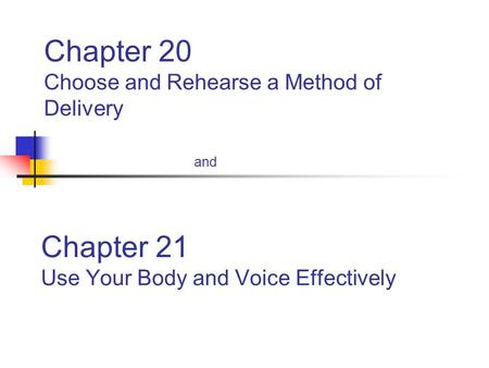 Chapter 20 Choose and Rehearse a Method of Delivery and