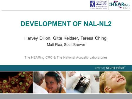 DEVELOPMENT OF NAL-NL2 Harvey Dillon, Gitte Keidser, Teresa Ching,