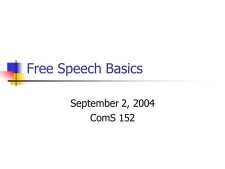 Free Speech Basics September 2, 2004 ComS 152. Five Freedoms of the First Amendment Speech Press Religion Assembly Petition.