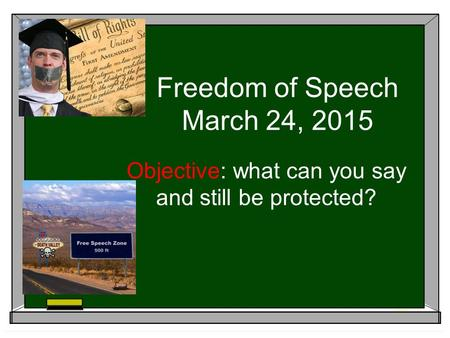 Freedom of Speech March 24, 2015 Objective: what can you say and still be protected?