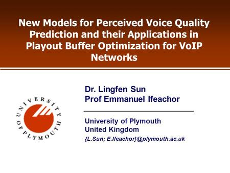 New Models for Perceived Voice Quality Prediction and their Applications in Playout Buffer Optimization for VoIP Networks University of Plymouth United.