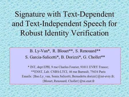 Signature with Text-Dependent and Text-Independent Speech for Robust Identity Verification B. Ly-Van*, R. Blouet**, S. Renouard** S. Garcia-Salicetti*,