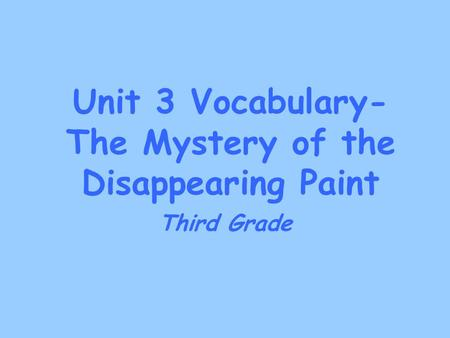 Unit 3 Vocabulary- The Mystery of the Disappearing Paint Third Grade.