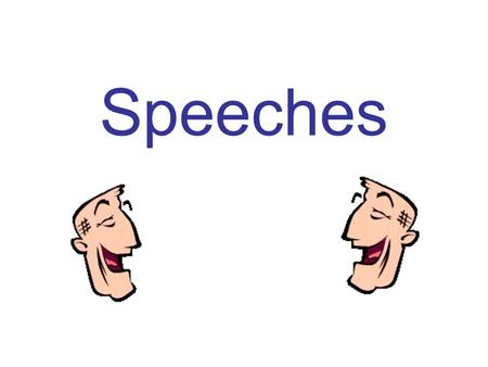 Speeches. Why? Why do I have to learn how to make a speech?